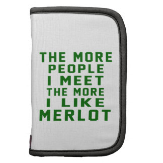 The More People I Meet The More I Like Merlot Organizers