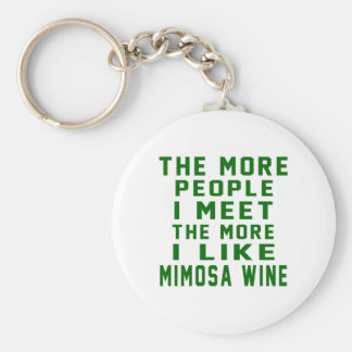 The More People I Meet The More I Like Mimosa Wine Basic Round Button Keychain