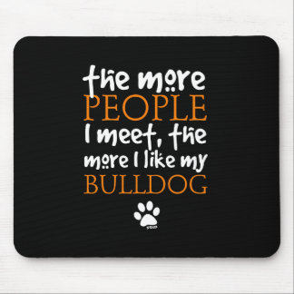 The more people I meet the more I like my Bulldog Mouse Pad