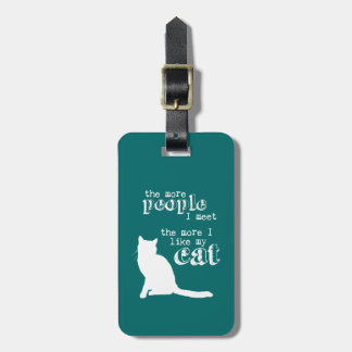 The More People I Meet the More I Like my Cat Bag Tag