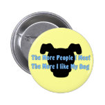 The More People I Meet The More I Like My Dog Pins