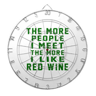 The More People I Meet The More I Like Red Wine Dart Board