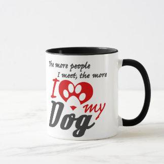 The more people I meet the more I love my dog Mug