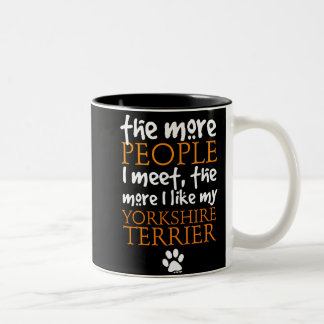 The More People I Meet ... Yorkshire Terrier Two-Tone Coffee Mug