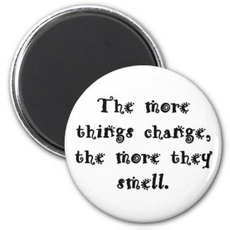 the-more-things-change-the-more-they-smell magnet