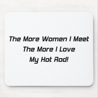The More Women I Meet The More I Love My Hot Rod Mouse Pad
