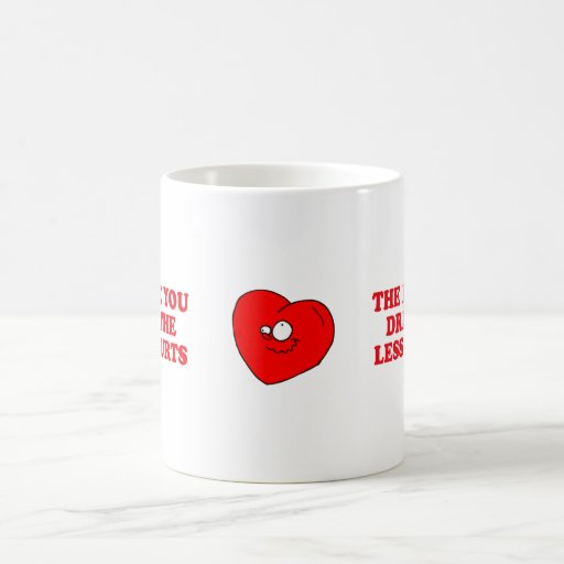 THE MORE YOU DRINK THE LESS IT HURTS COFFEE MUG