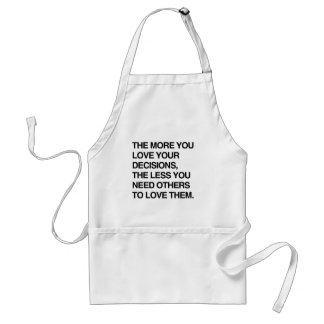 THE MORE YOU LOVE YOUR DECISIONS.png Adult Apron