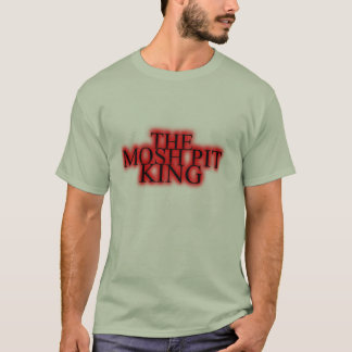 The mosh pit king T-Shirt