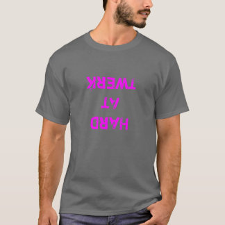 The Most Awesome Upside Down Hard At Twerk Shirt