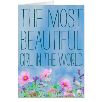 The Most Beautiful Girl In The World Flowers Card