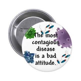 The most contagious disease is a bad attitude pinback buttons