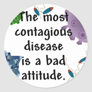 The most contagious disease is a bad attitude classic round sticker