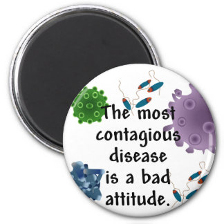 The most contagious disease is a bad attitude fridge magnet