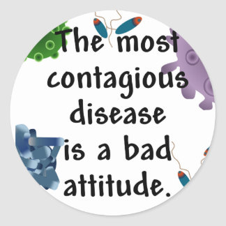The most contagious disease is a bad attitude stickers