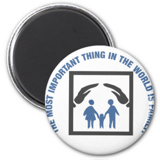 The Most Important Thing In The World Is Family Magnet