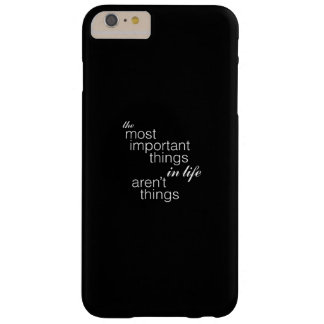 The Most Important Things in Life Aren't Things Barely There iPhone 6 Plus Case