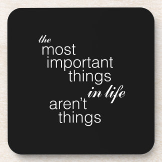 The Most Important Things in Life Aren't Things Coaster