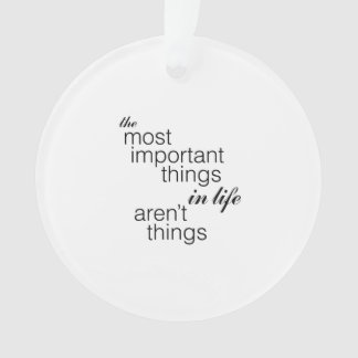 The Most Important Things in Life Aren't Things Ornament