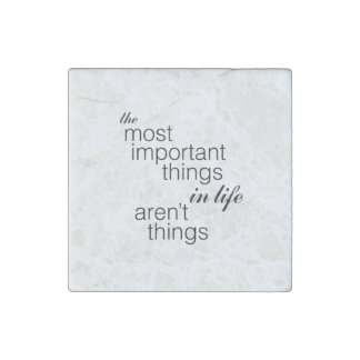The Most Important Things in Life Aren't Things Stone Magnet