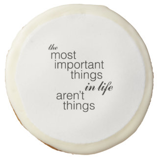 The Most Important Things in Life Aren't Things Sugar Cookie