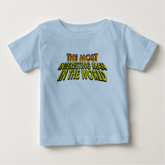 The Most Interesting Man In The World Baby T-Shirt