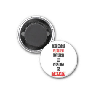 The most violent element in society is ignorance 1 inch round magnet