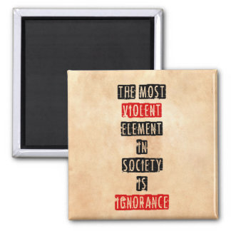The most violent element in society is ignorance 2 inch square magnet