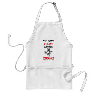 The most violent element in society is ignorance aprons
