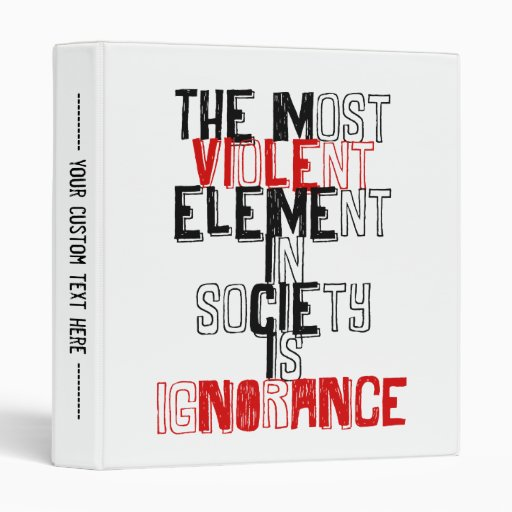 The most violent element in society is ignorance vinyl binders