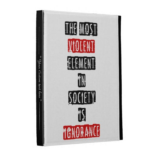 The most violent element in society is ignorance iPad case