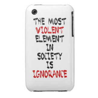 The most violent element in society is ignorance Case-Mate iPhone 3 case