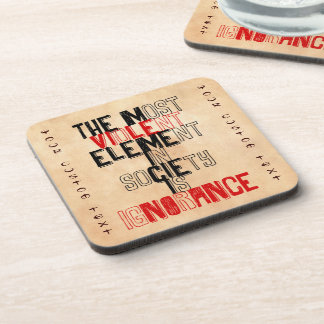 The most violent element in society is ignorance coasters