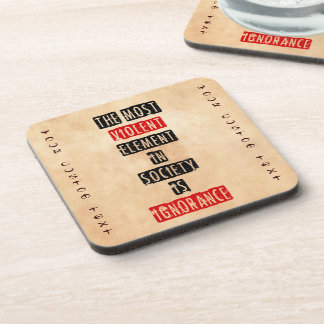 The most violent element in society is ignorance drink coasters