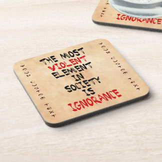 The most violent element in society is ignorance beverage coaster
