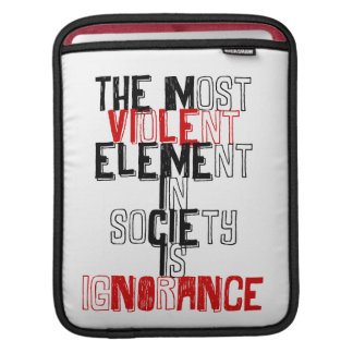 The most violent element in society is ignorance iPad sleeve