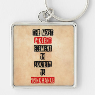 The most violent element in society is ignorance keychain