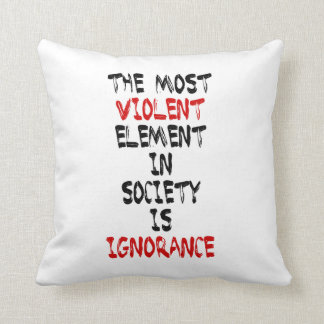 The most violent element in society is ignorance throw pillow