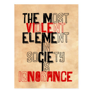 The most violent element in society is ignorance postcard