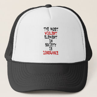 The most violent element in society is ignorance trucker hat