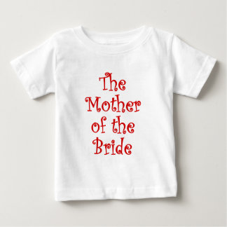 The Mother of the Bride Baby T-Shirt