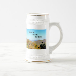 The Mountains are Calling and I Must Go. Beer Stein