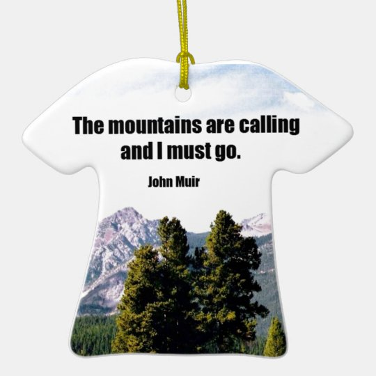 The mountains are calling and I must go. Ceramic Ornament