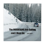 The mountains are calling and I must go. Ceramic Tiles