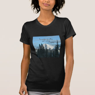 The mountains are calling... t shirt