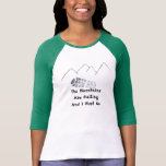 The Mountings are Calling Shirt