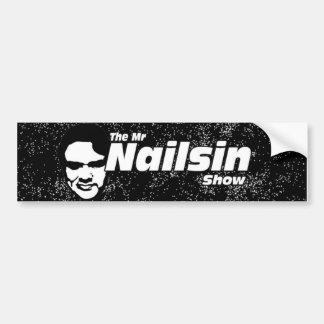 The Mr Nailsin Show bumper sticker. Bumper Sticker