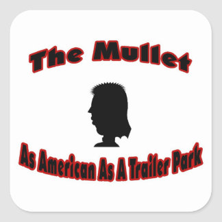 The Mullet-As American As A Trailer Park Square Sticker