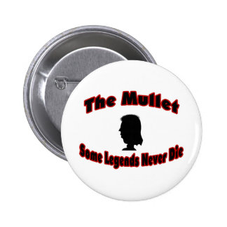 The Mullet-Some Legends Never Die Pinback Button