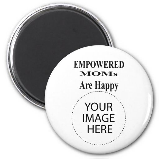 The MUSEUM Artist Series EMPOWERED MOMs Are Happy Fridge Magnet
